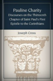 Pauline Charity: Discourses on the Thirteenth Chapter of Saint Paul's First Epistle to the Corinthians