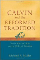 Calvin and the Reformed Tradition: On the Work of Christ and the Order of Salvation