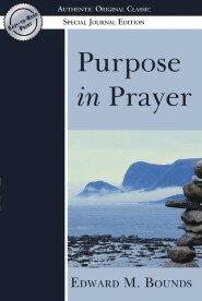 Purpose in Prayer: (Authentic Original Classic)