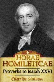 Horae Homileticae, Volume 7: Proverbs to Isaiah XXVI