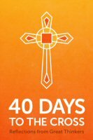 40 Days to the Cross: Reflections from Great Thinkers