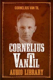 Cornelius Van Til Audio Library