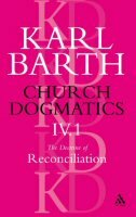 Church Dogmatics, Volume 4: The Doctrine of Reconciliation, Part 1