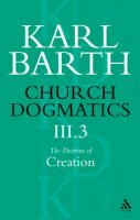 Church Dogmatics, Volume 3: The Doctrine of Creation, Part 3