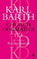 Church Dogmatics, Volume 4: The Doctrine of Reconciliation, Part 4