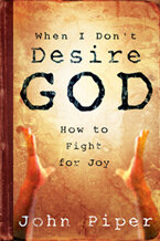 When I Don't Desire God: How to Fight for Joy