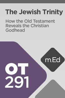 Mobile Ed: OT291 The Jewish Trinity: How the Old Testament Reveals the Christian Godhead (4 hour course)