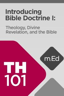 Mobile Ed: TH101 Introducing Bible Doctrine I: Theology, Divine Revelation, and the Bible (6 hour course)