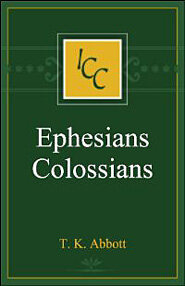 A Critical and Exegetical Commentary on the Epistles to the Ephesians and to the Colossians (ICC)
