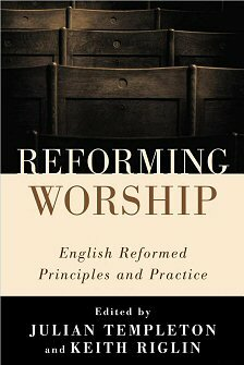 Reforming Worship: English Reformed Principles and Practice