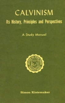 Calvinism: Its History, Principles and Perspectives