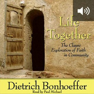 Life Together: The Classic Exploration of Faith in Community (audio)