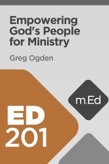 Mobile Ed: ED201 Empowering God's People for Ministry (7 hour course)