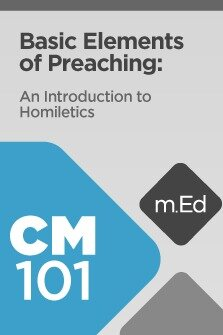Mobile Ed: CM101 Basic Elements of Preaching: An Introduction to Homiletics (4 hour course)