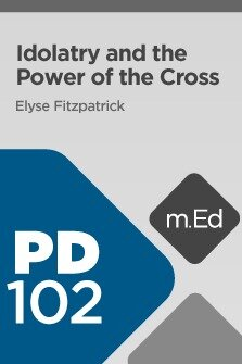 Mobile Ed: PD102 Idolatry and the Power of the Cross (2 hour course)