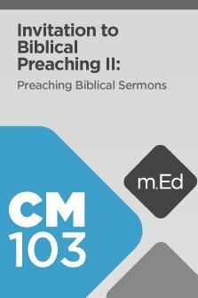 Mobile Ed: CM103 Invitation to Biblical Preaching II: Preaching Biblical Sermons (8 hour course)