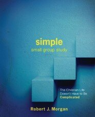 Simple Small Group Study: The Christian Life Doesn't Have to Be Complicated