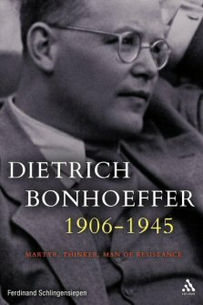 Dietrich Bonhoeffer 1906–1945: Martyr, Thinker, Man of Resistance