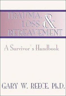 Trauma, Loss and Bereavement: A Survivor's Handbook