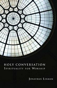 Holy Conversation: Spirituality for Worship