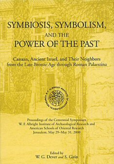 Symbiosis, Symbolism, and the Power of the Past: Canaan, Ancient Israel, and Their Neighbors from the Late Bronze Age through Roman Palaestina
