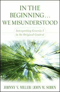 In the Beginning . . . We Misunderstood: Interpreting Genesis 1 in Its Original Context