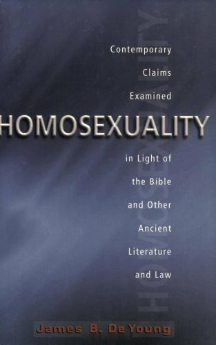 Homosexuality: Contemporary Claims Examined in Light of the Bible and Other Ancient Literature and Law