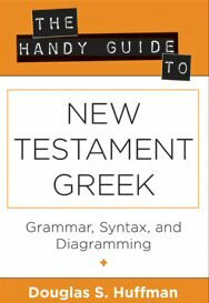 The Handy Guide to New Testament Greek: Grammar, Syntax, and Diagramming