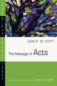 The Message of Acts (The Bible Speaks Today | BST)