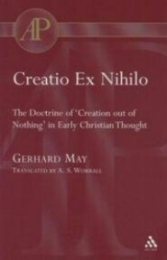 Creatio Ex Nihilo: The Doctrine of 'Creation out of Nothing' in Early Christian Thought