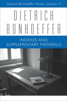 Dietrich Bonhoeffer Works, vol. 17: Indexes and Supplementary Materials