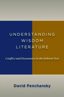 Understanding Wisdom Literature: Conflict and Dissonance in the Hebrew Text