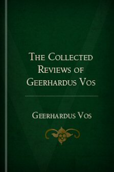 The Collected Reviews of Geerhardus Vos