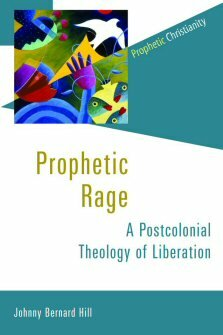 Prophetic Rage: A Postcolonial Theology of Liberation