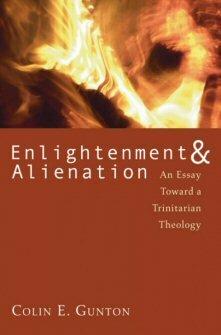 Enlightenment & Alienation: An Essay towards a Trinitarian Theology