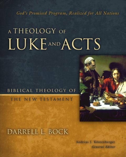 A Theology of Luke and Acts: God's Promised Program, Realized for All Nations (Biblical Theology of the New Testament | BTNT)