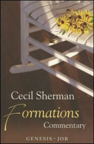 Cecil Sherman Formations Commentary: Genesis to Job