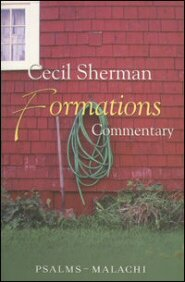 Cecil Sherman Formations Commentary: Psalms to Malachi