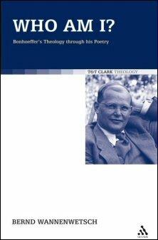 Who Am I?: Bonhoeffer's Theology through His Poetry