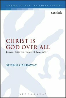 Christ Is God Over All: Romans 9:5 in the Context of Romans 9–11