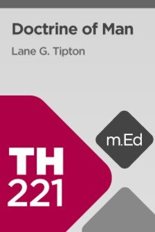 Mobile Ed: TH221 Doctrine of Man (11 hour course)