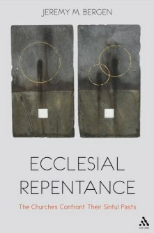 Ecclesial Repentance: The Churches Confront Their Sinful Pasts