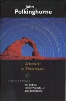 Scientists as Theologians: A Comparison of the Writings of Ian Barbour, Arthur Peacocke and John Polkinghorne