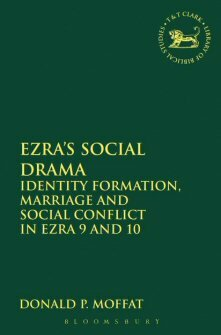 Ezra's Social Drama: Identity Formation, Marriage, and Social Conflict in Ezra 9 and 10