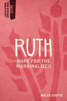 Ruth: Hope for the Marginalized (Not Your Average Bible Study)