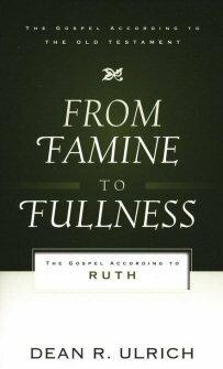 From Famine to Fullness: The Gospel According to Ruth (Gospel according to the Old Testament)