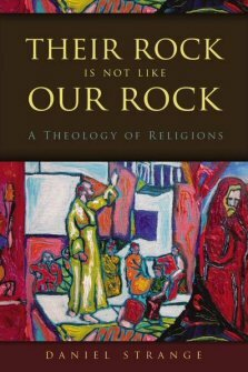 Their Rock Is Not Like Our Rock: A Theology of Religions