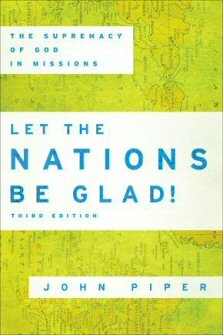 Let the Nations Be Glad!: The Supremacy of God in Missions, 3rd ed.