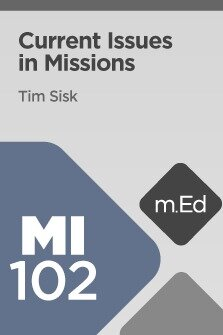 Mobile Ed: MI102 Current Issues in Missions (6 hour course)