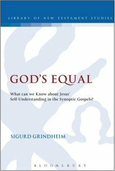 God's Equal: What Can We Know about Jesus' Self-Understanding in the Synoptic Gospels?